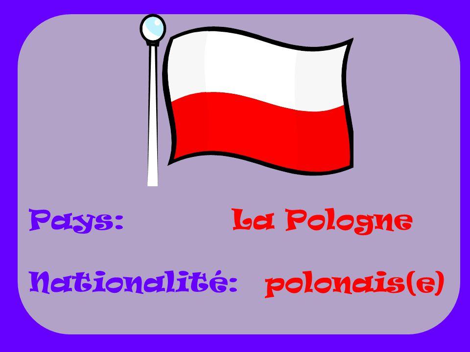 La Pologne polonais(e) Pays: Nationalité: