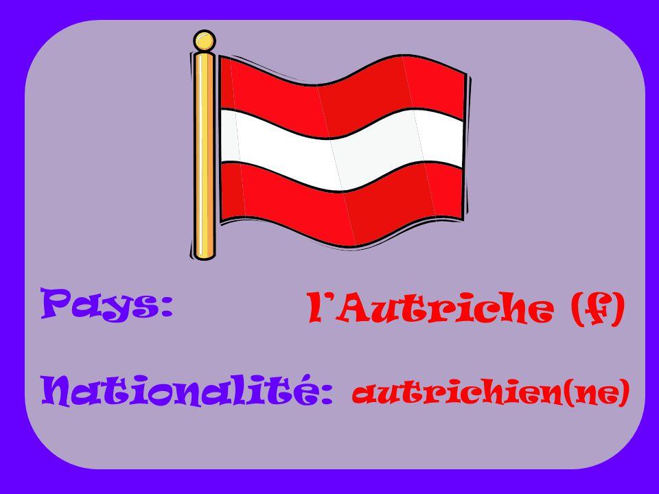 lAutriche (f) autrichien(ne) Pays: Nationalité: