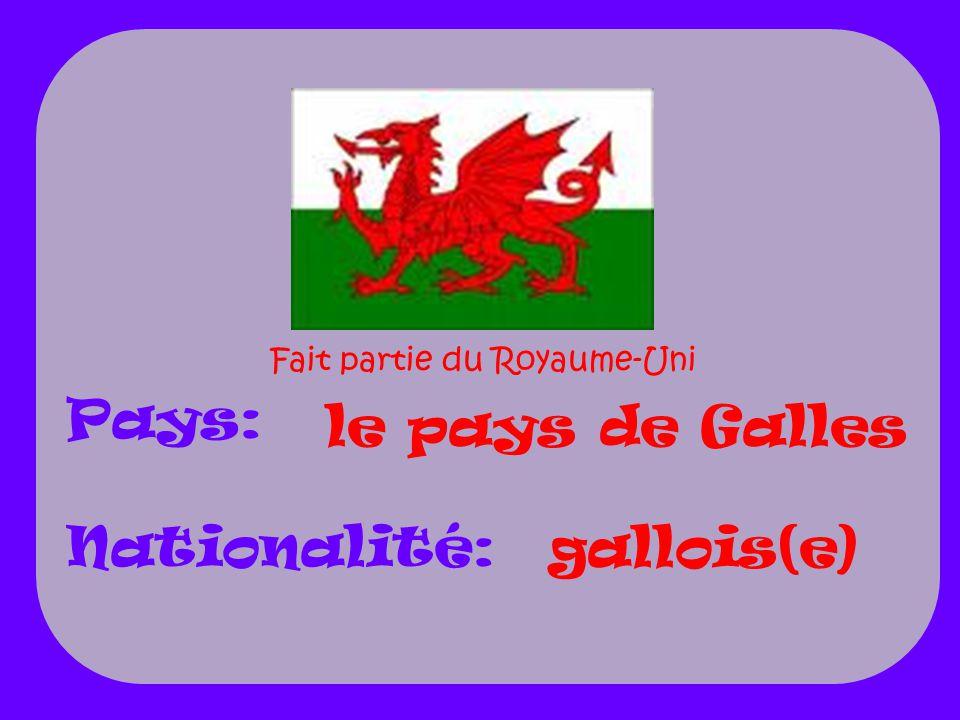 le pays de Galles gallois(e) Pays: Nationalité: Fait partie du Royaume-Uni