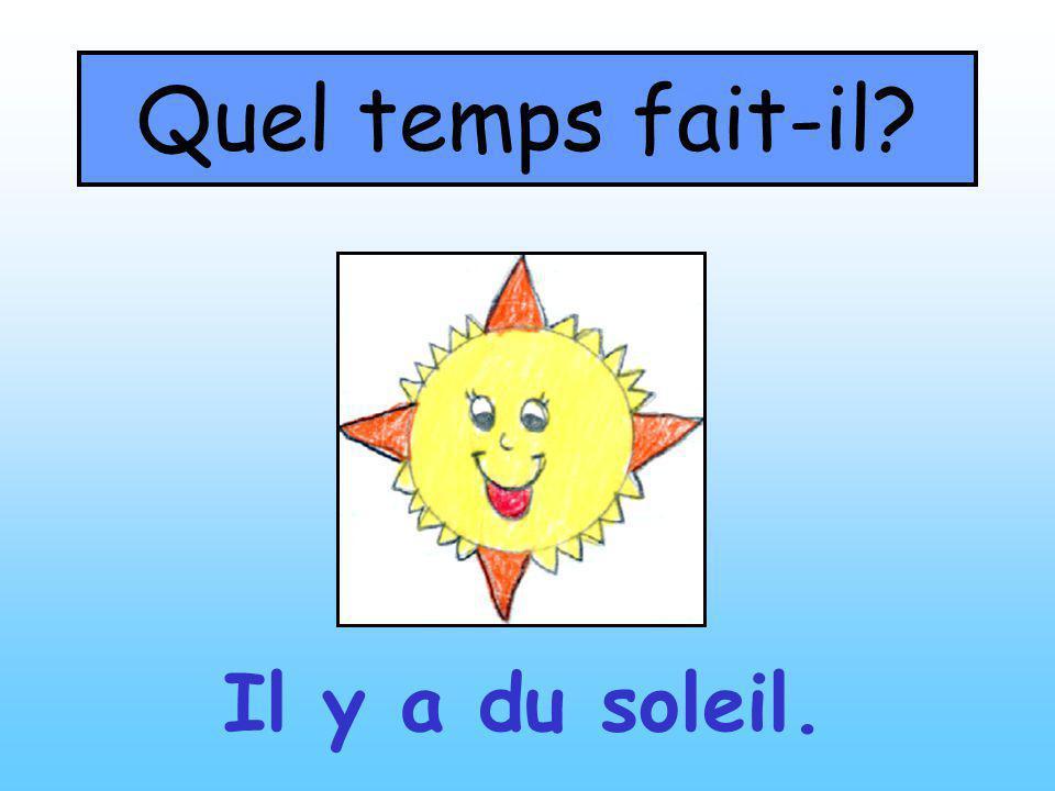 Quel temps fait-il? Il y a du soleil.