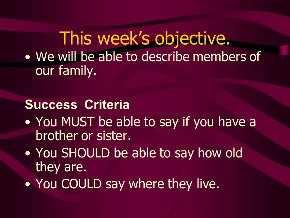 This weeks objective. We will be able to describe members of our family.