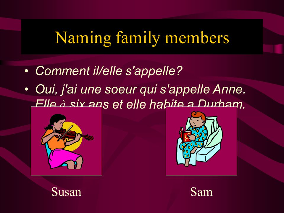 Naming family members Comment il/elle s appelle. Oui, j ai une soeur qui s appelle Anne.