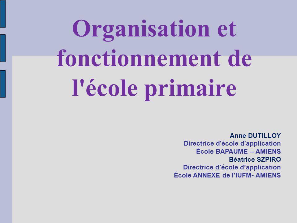 Organisation et fonctionnement de l'école primaire Anne DUTILLOY Directrice d'école d'application École BAPAUME – AMIENS Béatrice SZPIRO Directrice dé
