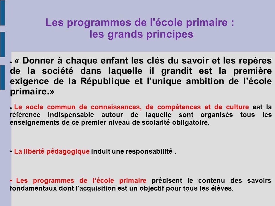 Les programmes de l'école primaire : les grands principes « Donner à chaque enfant les clés du savoir et les repères de la société dans laquelle il gr