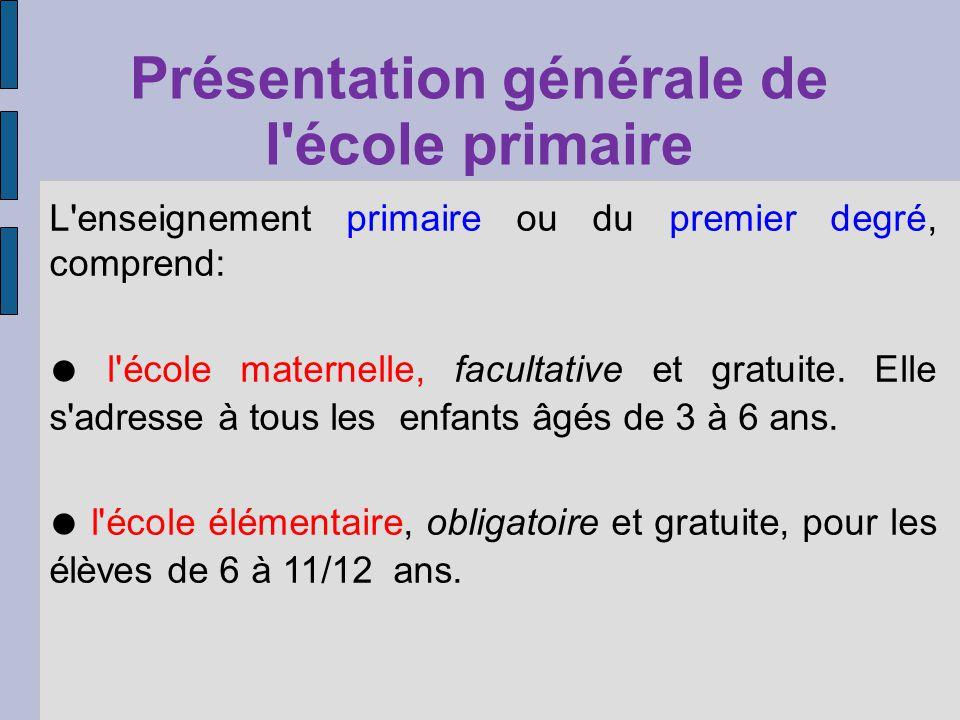Présentation générale de l'école primaire L'enseignement primaire ou du premier degré, comprend: l'école maternelle, facultative et gratuite. Elle s'a