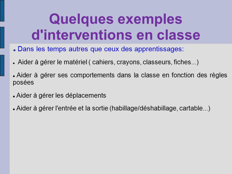 Quelques exemples d'interventions en classe Dans les temps autres que ceux des apprentissages: Aider à gérer le matériel ( cahiers, crayons, classeurs