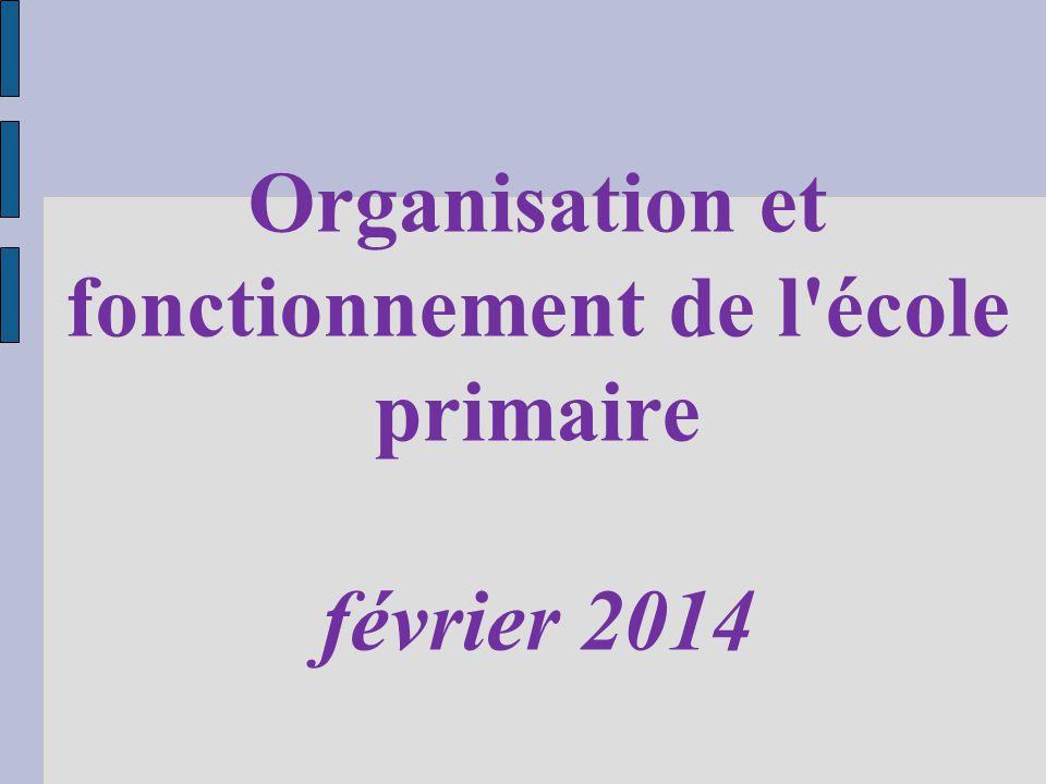 Organisation et fonctionnement de l école primaire février 2014