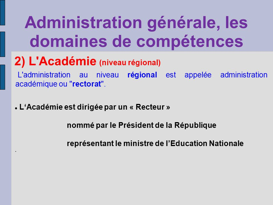 2) L Académie (niveau régional) L administration au niveau régional est appelée administration académique ou rectorat .