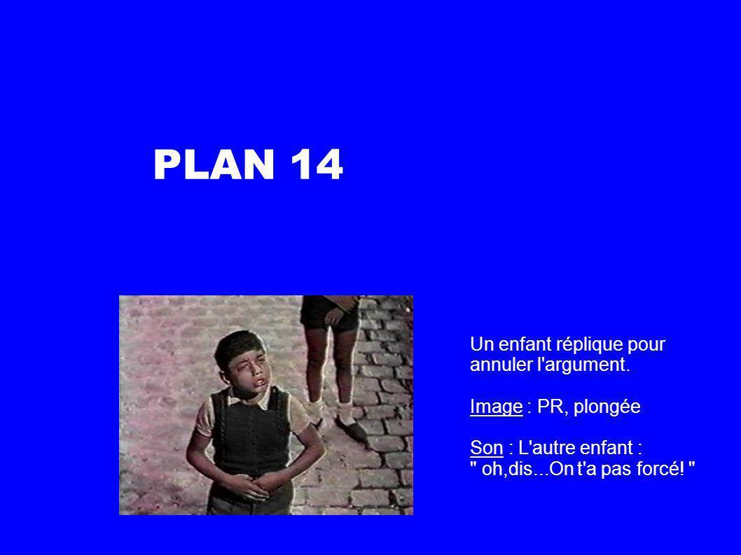 PLAN 14 Un enfant réplique pour annuler l argument.