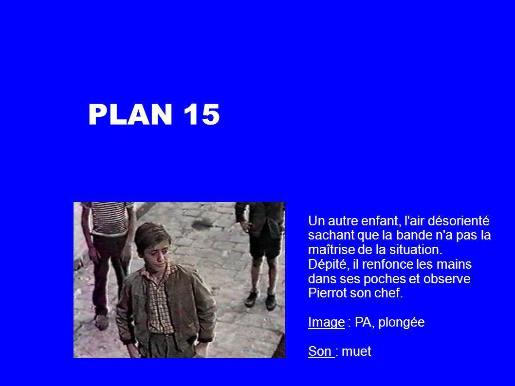 PLAN 15 Un autre enfant, l air désorienté sachant que la bande n a pas la maîtrise de la situation.