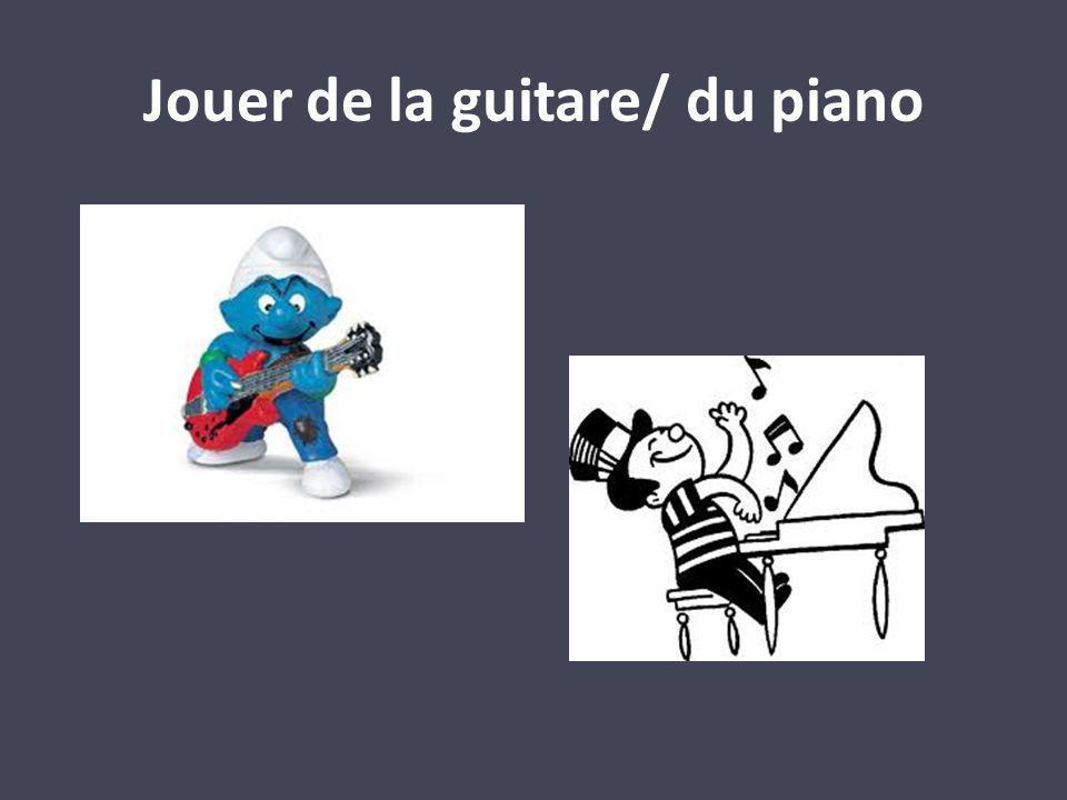 Jouer de la guitare/ du piano