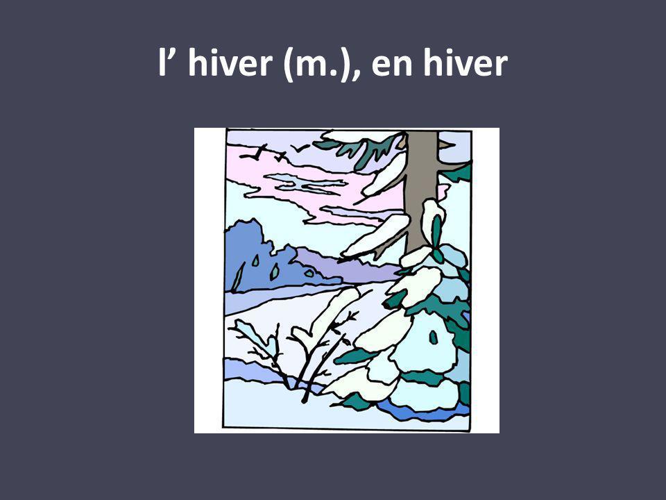 l hiver (m.), en hiver