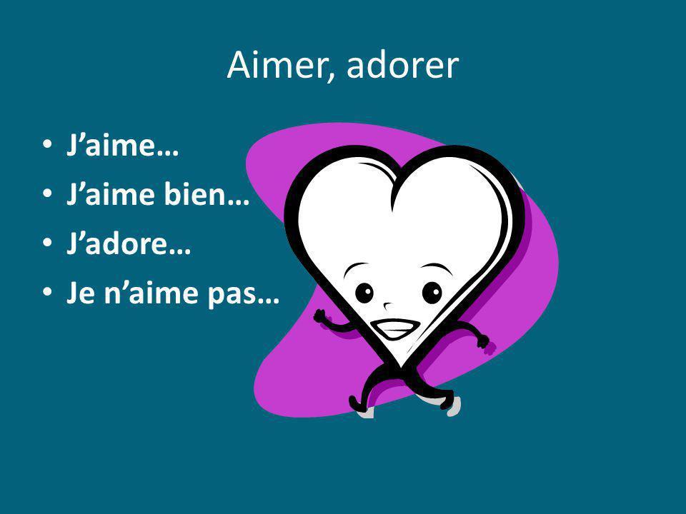 Aimer, adorer Jaime… Jaime bien… Jadore… Je naime pas…