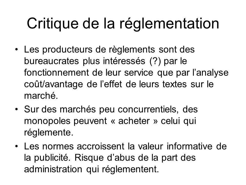 Critique de la réglementation Les producteurs de règlements sont des bureaucrates plus intéressés (?) par le fonctionnement de leur service que par la