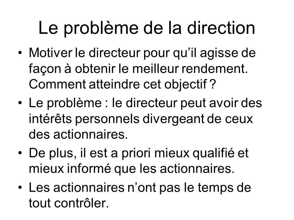 Le problème de la direction Motiver le directeur pour quil agisse de façon à obtenir le meilleur rendement. Comment atteindre cet objectif ? Le problè