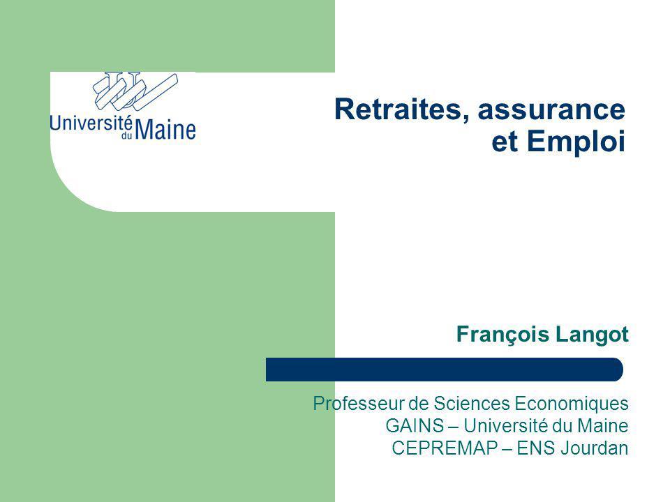Retraites, assurance et Emploi François Langot Professeur de Sciences Economiques GAINS – Université du Maine CEPREMAP – ENS Jourdan