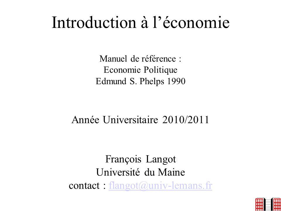 Introduction à léconomie Manuel de référence : Economie Politique Edmund S. Phelps 1990 Année Universitaire 2010/2011 François Langot Université du Ma