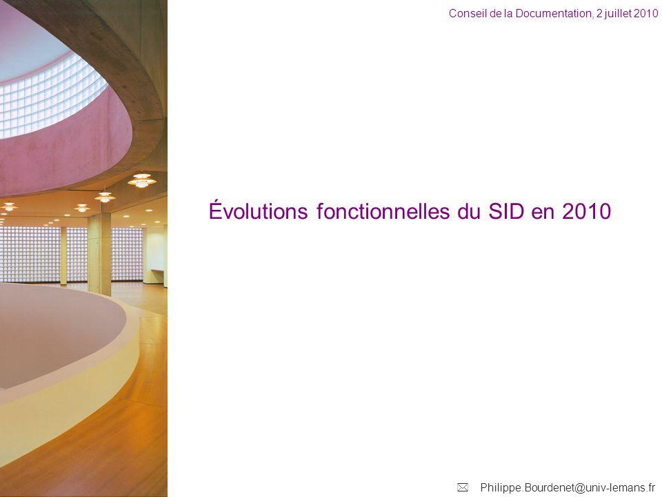 Conseil de la Documentation, 2 juillet 2010 Philippe.Bourdenet@univ-lemans.fr Évolutions fonctionnelles du SID en 2010