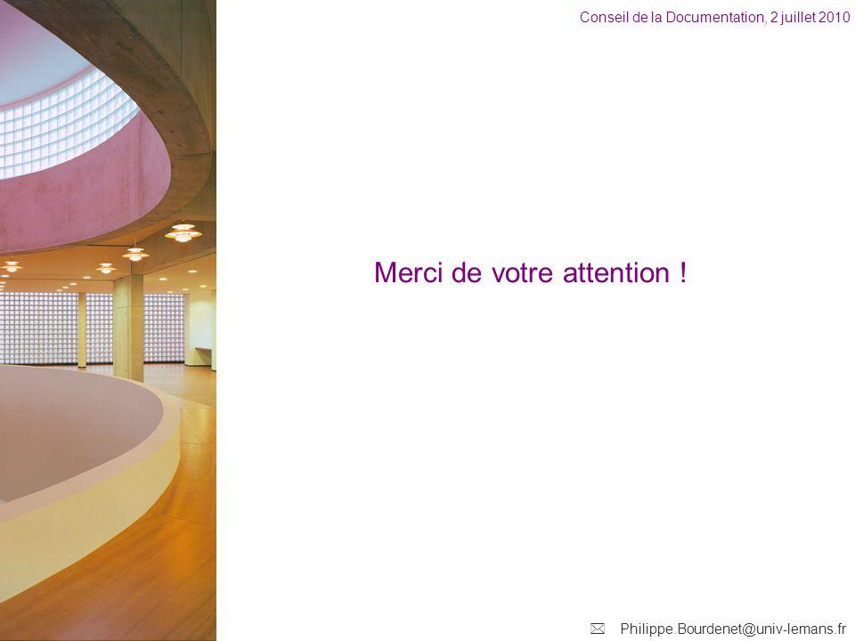 Conseil de la Documentation, 2 juillet 2010 Philippe.Bourdenet@univ-lemans.fr Merci de votre attention !