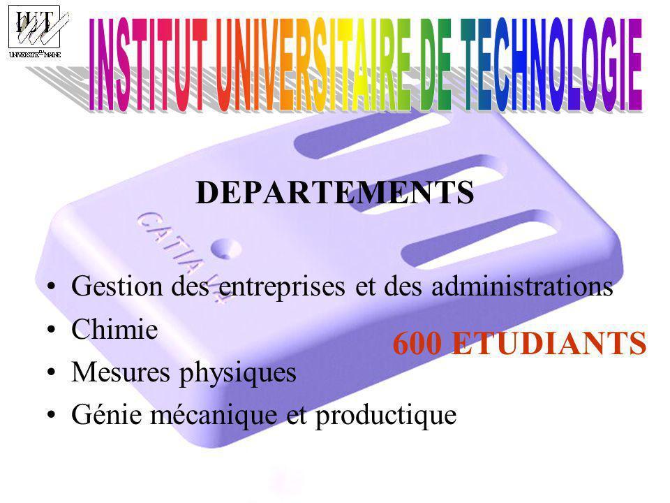 DEPARTEMENTS Gestion des entreprises et des administrations Chimie Mesures physiques Génie mécanique et productique 600 ETUDIANTS