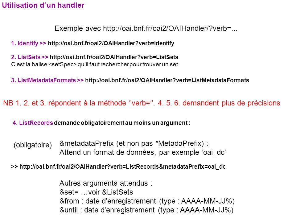 1. Identify >> http://oai.bnf.fr/oai2/OAIHandler?verb=Identify Exemple avec http://oai.bnf.fr/oai2/OAIHandler/?verb=... 2. ListSets >> http://oai.bnf.