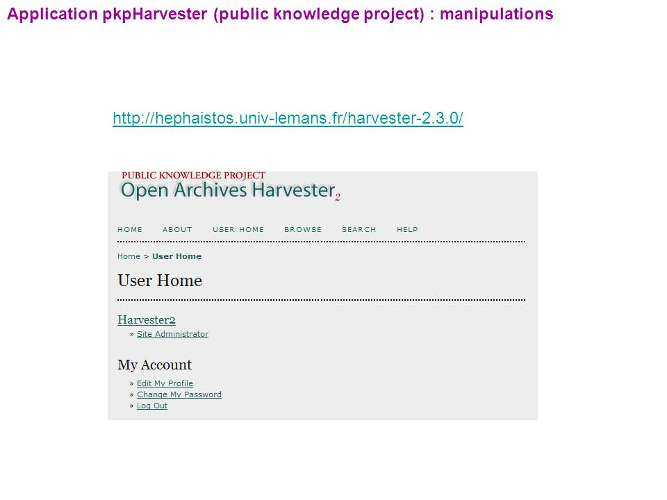 Application pkpHarvester (public knowledge project) : manipulations http://hephaistos.univ-lemans.fr/harvester-2.3.0/