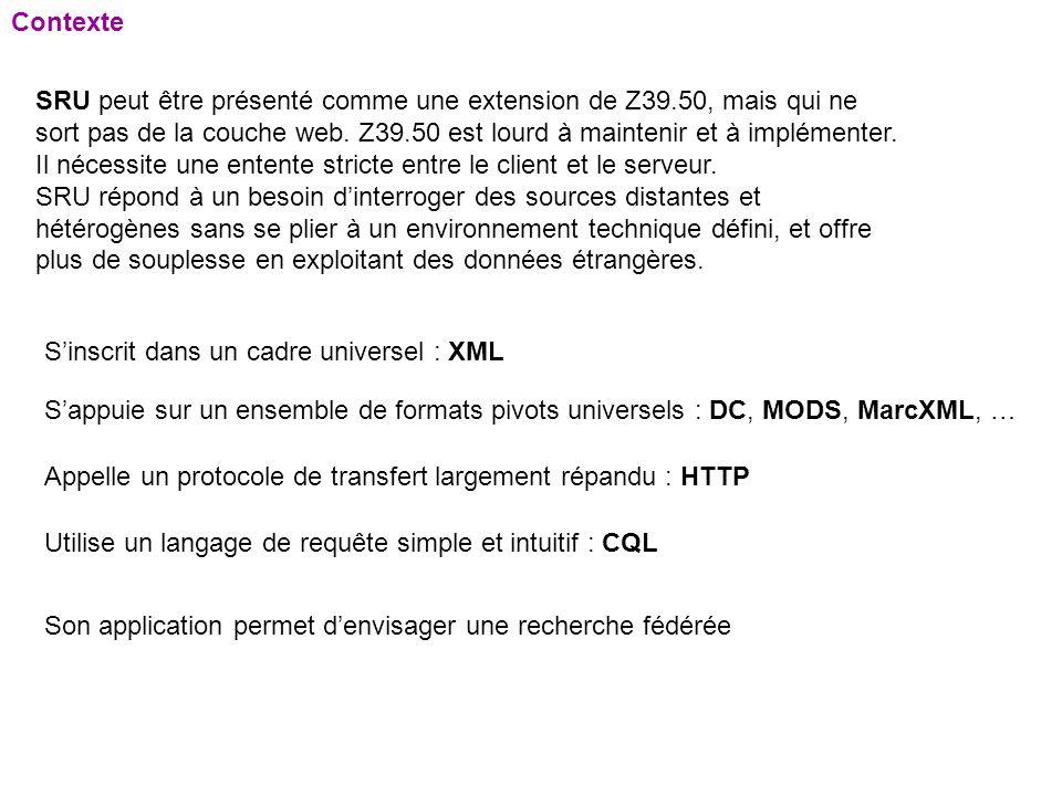 Contexte SRU peut être présenté comme une extension de Z39.50, mais qui ne sort pas de la couche web. Z39.50 est lourd à maintenir et à implémenter. I