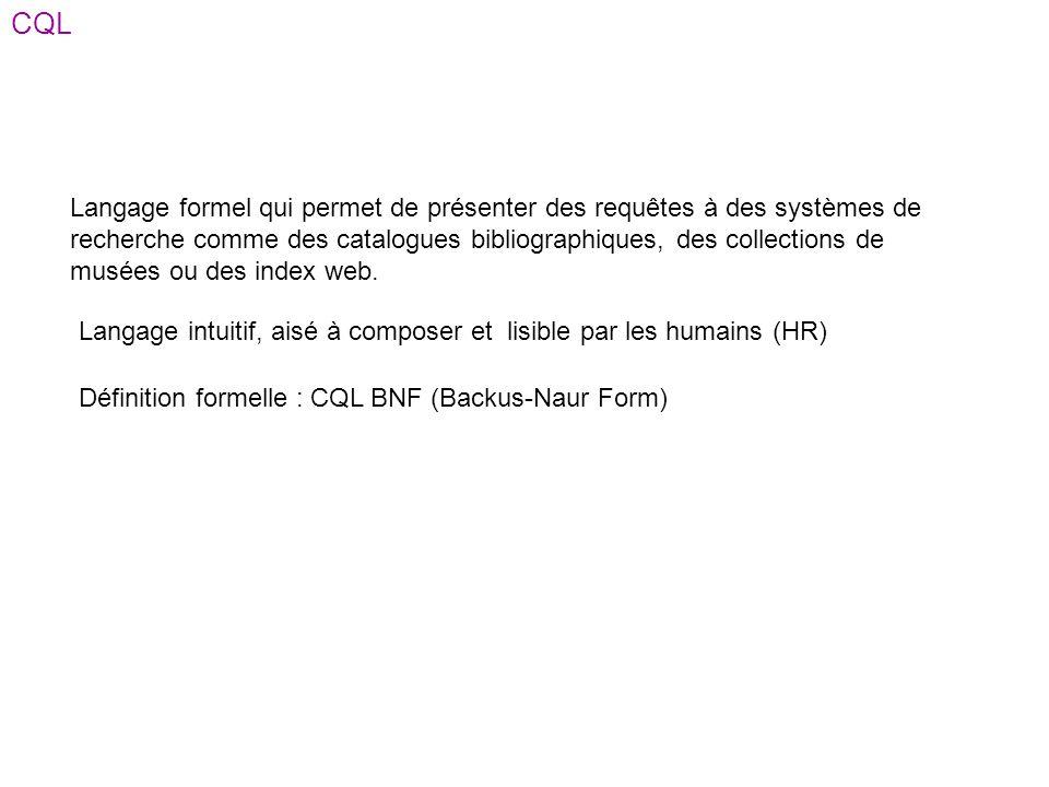 CQL Langage formel qui permet de présenter des requêtes à des systèmes de recherche comme des catalogues bibliographiques, des collections de musées o