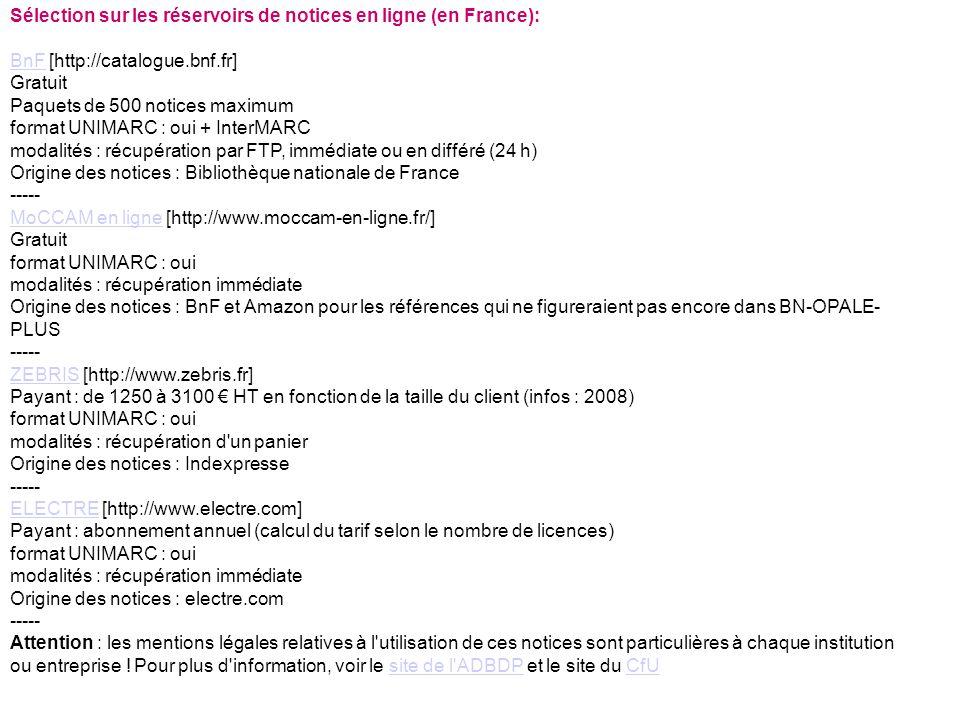 Sélection sur les réservoirs de notices en ligne (en France): BnFBnF [http://catalogue.bnf.fr] Gratuit Paquets de 500 notices maximum format UNIMARC :