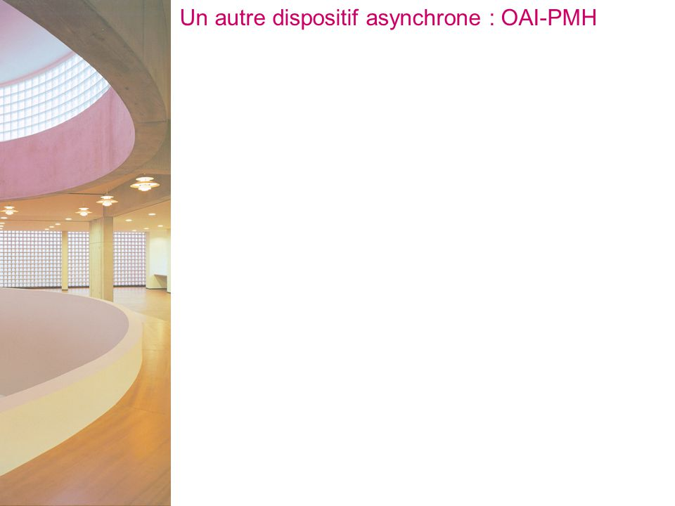 Un autre dispositif asynchrone : OAI-PMH