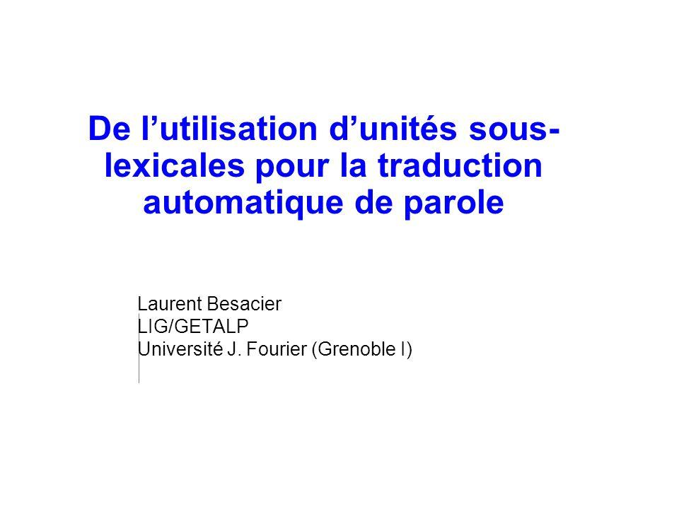 © 2002 IBM Corporation De lutilisation dunités sous- lexicales pour la traduction automatique de parole Laurent Besacier LIG/GETALP Université J. Four