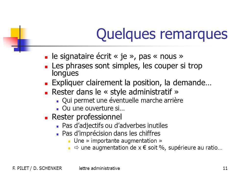 lettre administrativeF. PILET / D. SCHENKER 11 Quelques remarques le signataire écrit « je », pas « nous » Les phrases sont simples, les couper si tro
