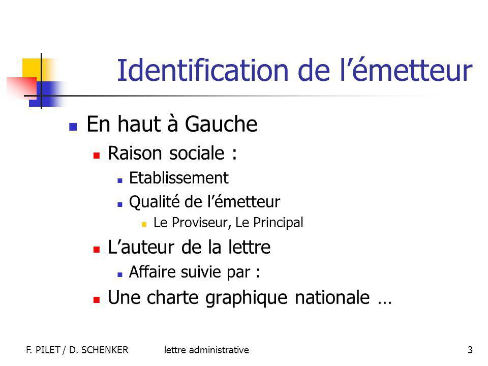 lettre administrativeF. PILET / D. SCHENKER 3 Identification de lémetteur En haut à Gauche Raison sociale : Etablissement Qualité de lémetteur Le Prov