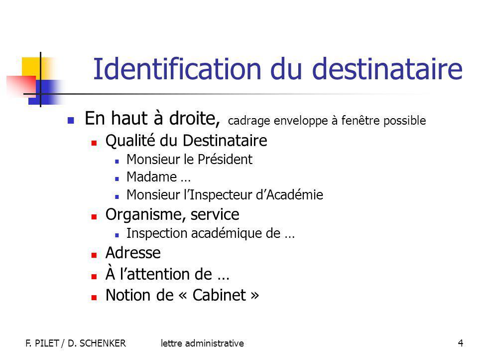 lettre administrativeF. PILET / D. SCHENKER 4 Identification du destinataire En haut à droite, cadrage enveloppe à fenêtre possible Qualité du Destina