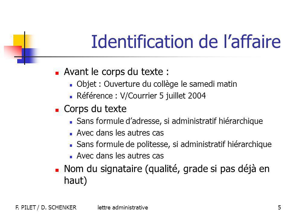lettre administrativeF. PILET / D. SCHENKER 5 Identification de laffaire Avant le corps du texte : Objet : Ouverture du collège le samedi matin Référe