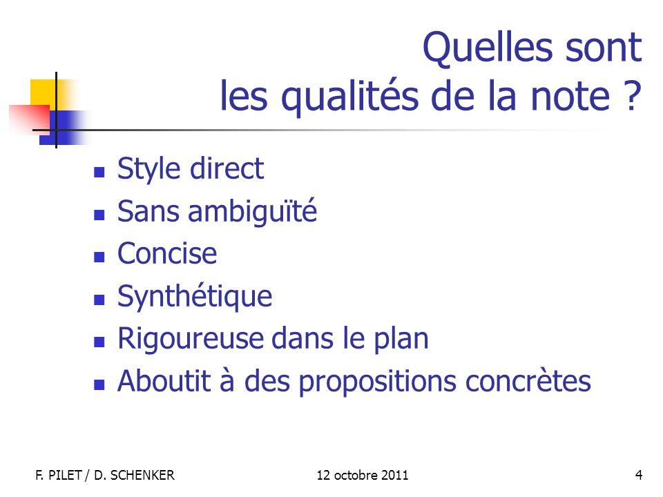 12 octobre 2011F. PILET / D. SCHENKER 4 Quelles sont les qualités de la note ? Style direct Sans ambiguïté Concise Synthétique Rigoureuse dans le plan