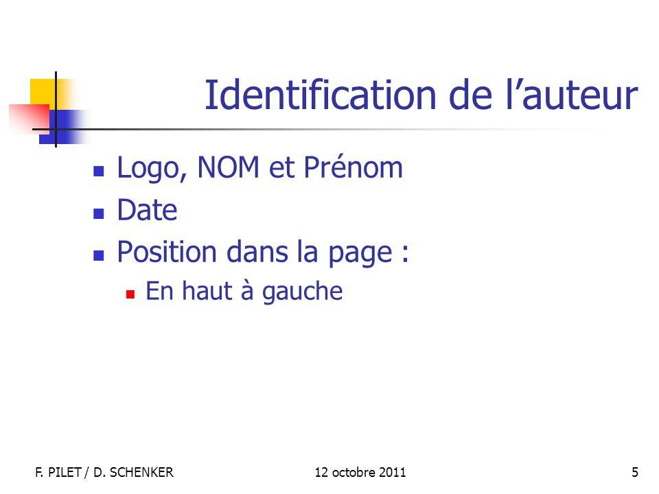 12 octobre 2011F. PILET / D. SCHENKER 5 Identification de lauteur Logo, NOM et Prénom Date Position dans la page : En haut à gauche