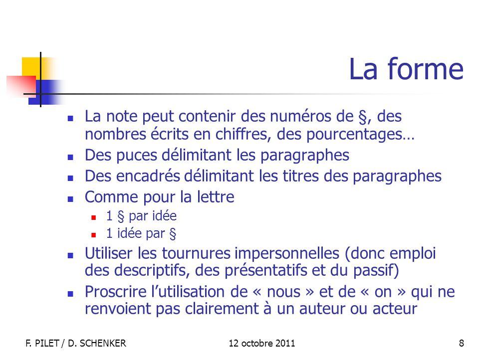 12 octobre 2011F. PILET / D. SCHENKER 8 La forme La note peut contenir des numéros de §, des nombres écrits en chiffres, des pourcentages… Des puces d