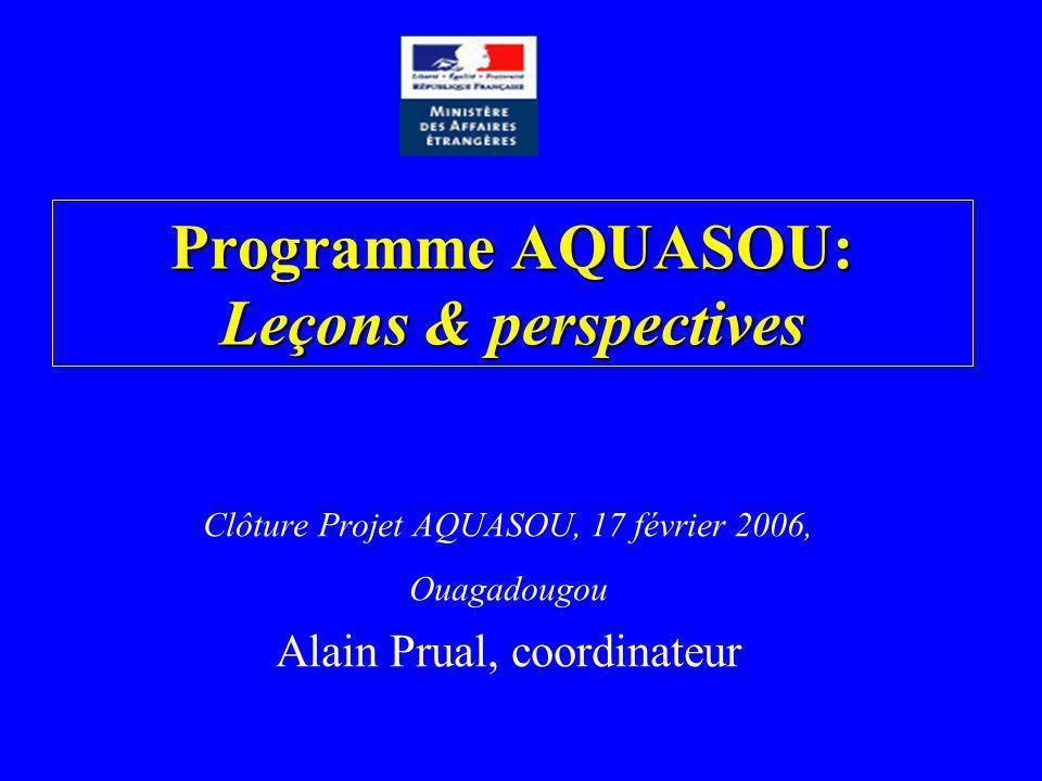 Programme AQUASOU: Leçons & perspectives Clôture Projet AQUASOU, 17 février 2006, Ouagadougou Alain Prual, coordinateur