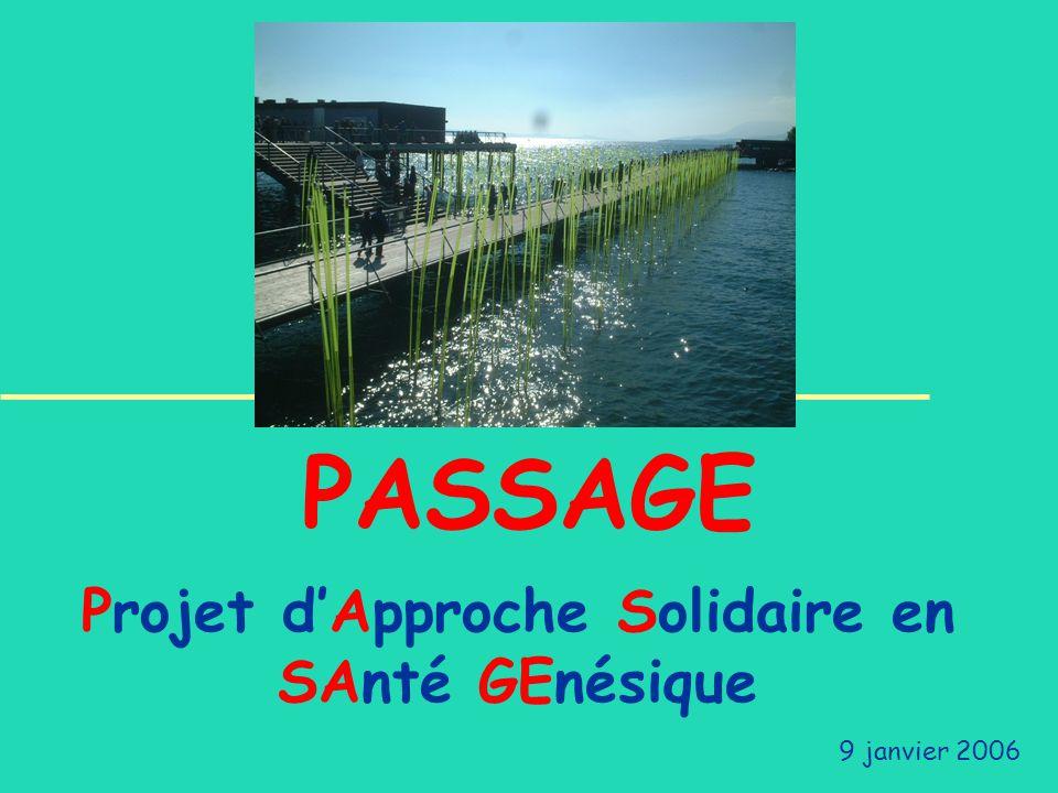 Projet dApproche Solidaire en SAnté GEnésique 9 janvier 2006 PASSAGE