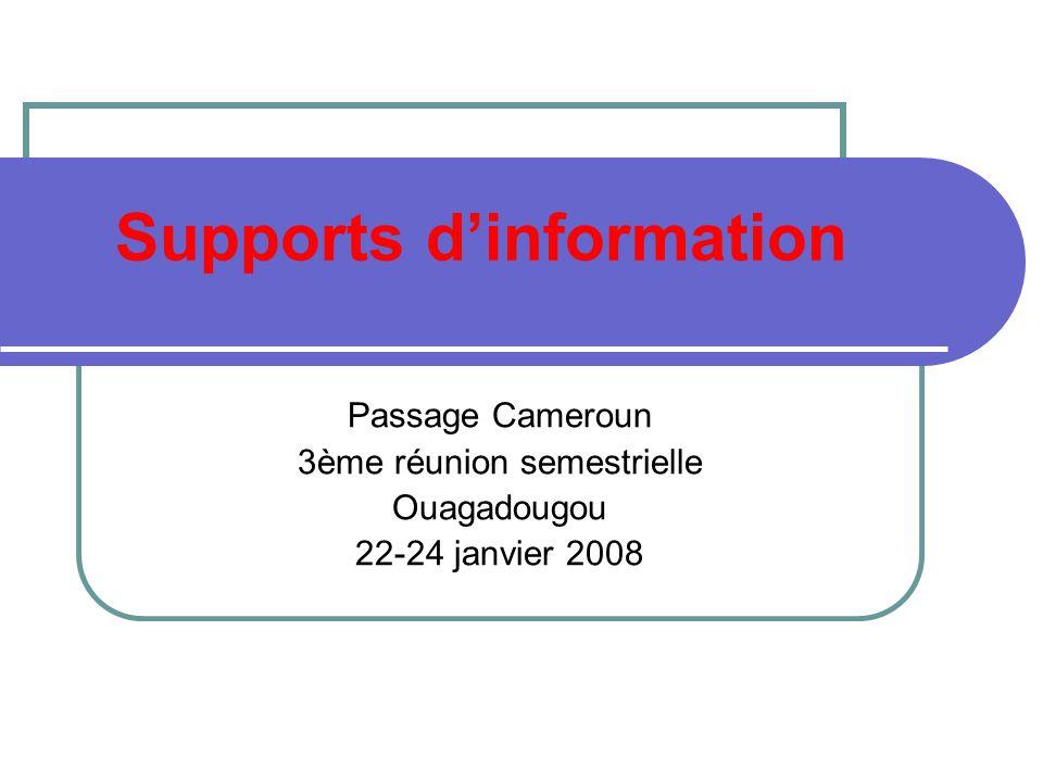 Supports dinformation Passage Cameroun 3ème réunion semestrielle Ouagadougou 22-24 janvier 2008