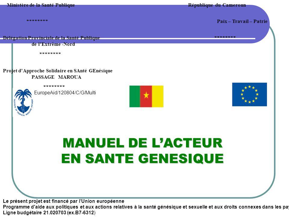Ministère de la Santé PubliqueRépublique du Cameroun ********Paix – Travail – Patrie Délégation Provinciale de la Santé Publique de lExtrême -Nord ******** Projet dApproche Solidaire en SAnté GEnésique PASSAGE MAROUA ******** EuropeAid/120804/C/G/Multi Le présent projet est financé par lUnion européenne Programme d aide aux politiques et aux actions relatives à la santé génésique et sexuelle et aux droits connexes dans les pays en développement Ligne budgétaire 21.020703 (ex.B7-6312) MANUEL DE LACTEUR EN SANTE GENESIQUE