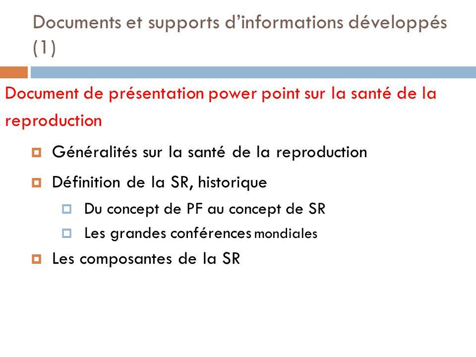 Documents et supports dinformations développés (1) Document de présentation power point sur la santé de la reproduction Généralités sur la santé de la