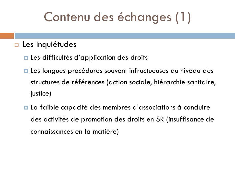 Contenu des échanges (1) Les inquiétudes Les difficultés dapplication des droits Les longues procédures souvent infructueuses au niveau des structures