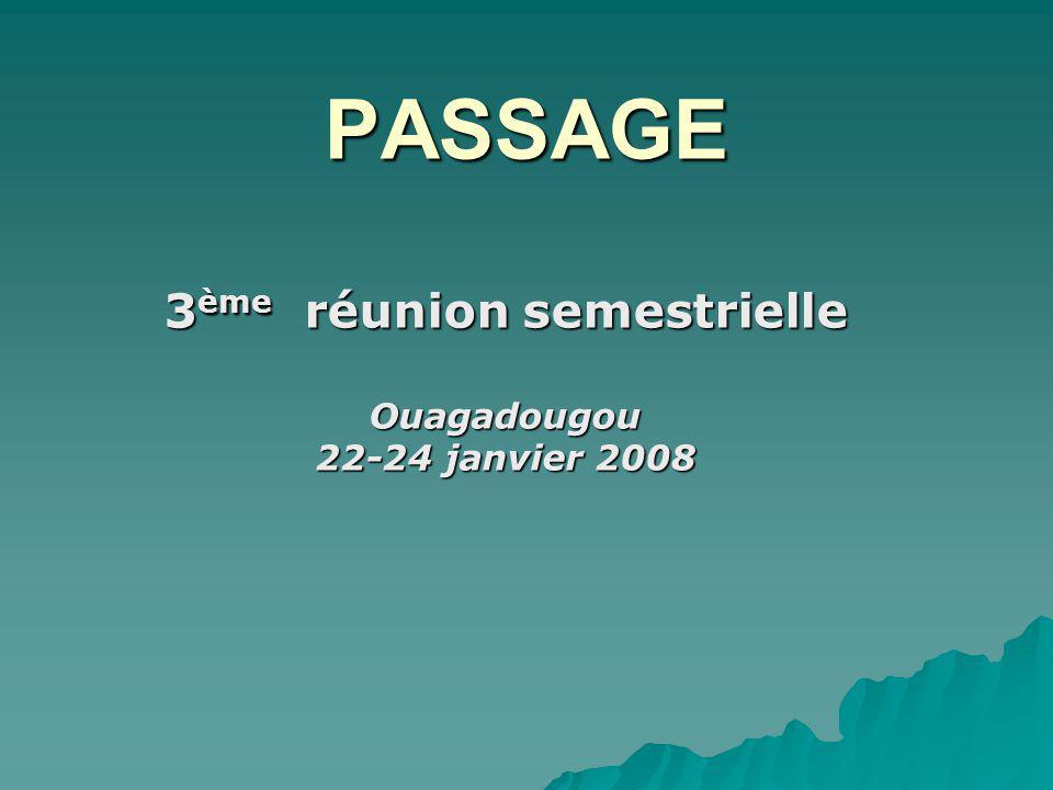 PASSAGE 3 ème réunion semestrielle Ouagadougou 22-24 janvier 2008