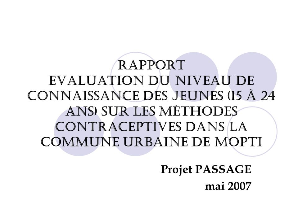 RAPPORT Evaluation du niveau de connaissance des jeunes (15 à 24 ans) sur les méthodes contraceptives dans la commune urbaine de Mopti Projet PASSAGE mai 2007