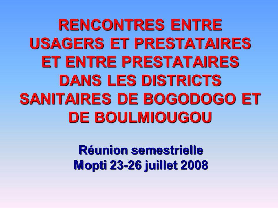 RENCONTRES ENTRE USAGERS ET PRESTATAIRES ET ENTRE PRESTATAIRES DANS LES DISTRICTS SANITAIRES DE BOGODOGO ET DE BOULMIOUGOU Réunion semestrielle Mopti