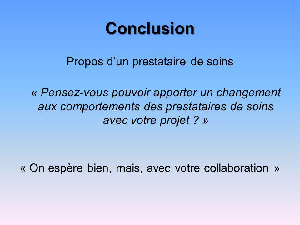 Conclusion Propos dun prestataire de soins « Pensez-vous pouvoir apporter un changement aux comportements des prestataires de soins avec votre projet