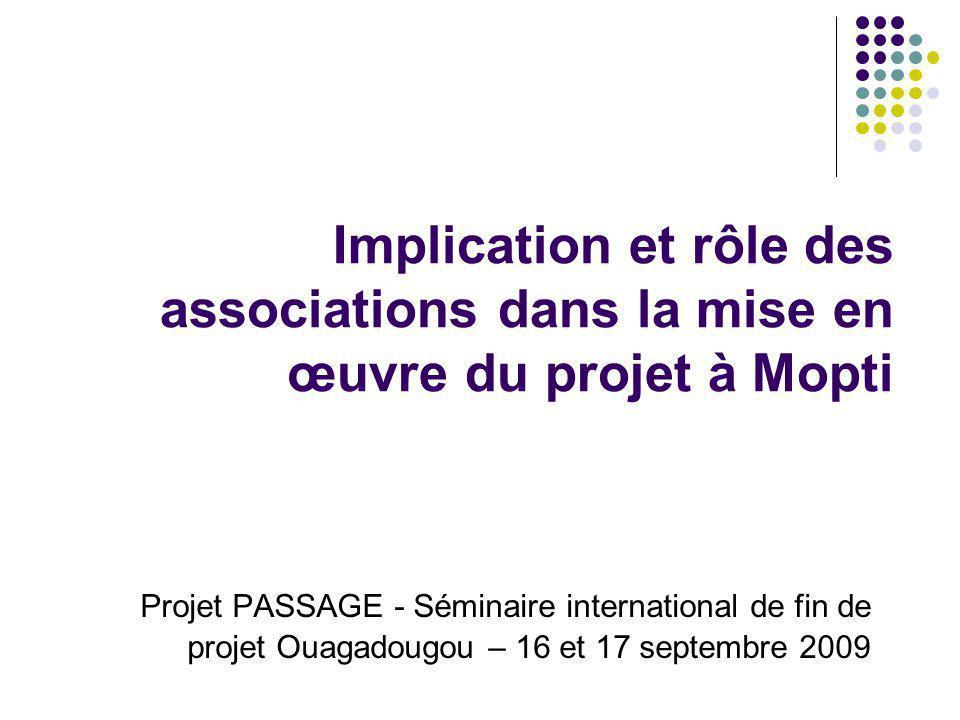 Implication et rôle des associations dans la mise en œuvre du projet à Mopti Projet PASSAGE - Séminaire international de fin de projet Ouagadougou – 1