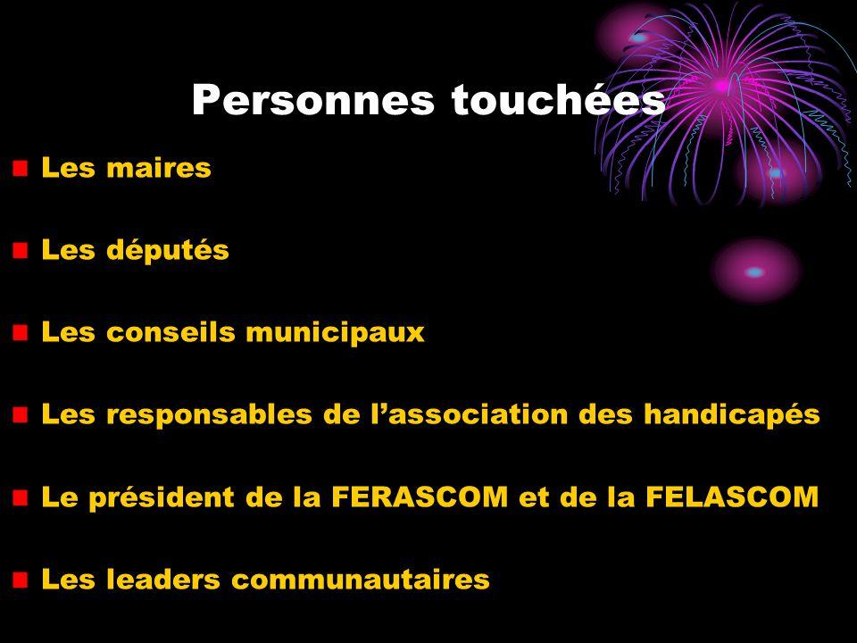 Personnes touchées Les maires Les députés Les conseils municipaux Les responsables de lassociation des handicapés Le président de la FERASCOM et de la FELASCOM Les leaders communautaires